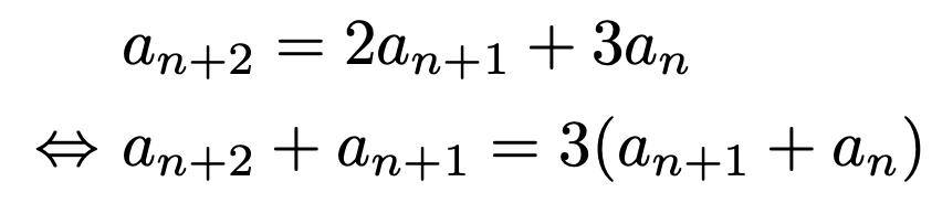 \begin{align*}&a_{n+2}=2a_{n+1}+3a_n\\\Leftrightarrow &a_{n+2}+a_{n+1}=3(a_{n+1}+a_n)\end{align*}