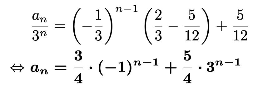 \begin{align*}&\frac{a_n}{3^n}=\left(-\frac{1}{3}\right)^{n-1}\left(\frac{2}{3}-\frac{5}{12}\right)+\frac{5}{12}\\\Leftrightarrow &\boldsymbol{a_n=\frac{3}{4}\cdot(-1)^{n-1}+\frac{5}{4}\cdot3^{n-1}}\end{align*}