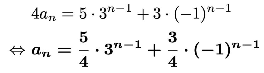 \begin{align*}&4a_n=5\cdot3^{n-1}+3\cdot(-1)^{n-1}\\\Leftrightarrow &\boldsymbol{a_n=\frac{5}{4}\cdot3^{n-1}+\frac{3}{4}\cdot(-1)^{n-1}}\end{align*}