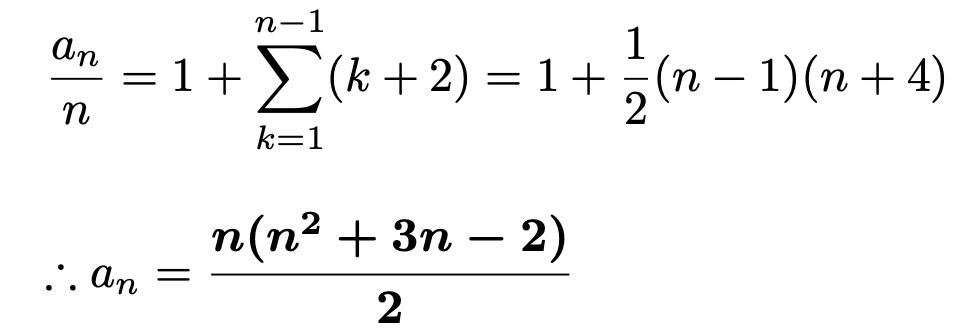 \[\frac{a_n}{n}=1+\sum_{k=1}^{n-1}(k+2)=1+\frac{1}{2}(n-1)(n+4)\] \[\therefore a_n = \boldsymbol{\frac{n(n^2+3n-2)}{2}}\]