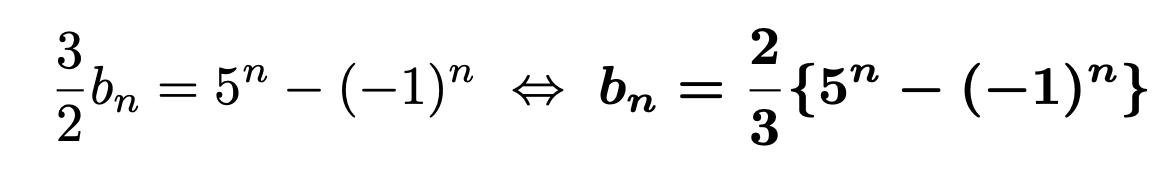 \[\frac{3}{2}b_n=5^n-(-1)^n\Leftrightarrow \boldsymbol{b_n=\frac{2}{3}\{5^n-(-1)^n\}}\]