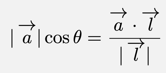 \[\vec{a}\cos{\theta}=\frac{\vec{a}\cdot\vec{l}}{ \vec{l} }\]