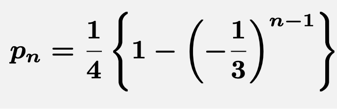 \[\boldsymbol{p_n=\frac{1}{4}\left\{1-\left(-\frac{1}{3}\right)^{n-1}\right\}}\]