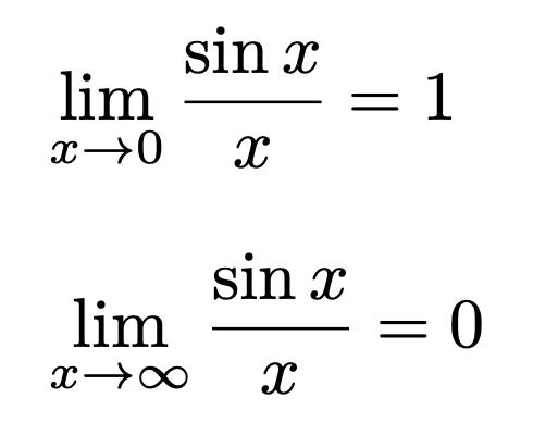 \[\lim_{x\to 0}\frac{\sin{x}}{x}=1\] \[\lim_{x\to \infty}\frac{\sin{x}}{x}=0\]