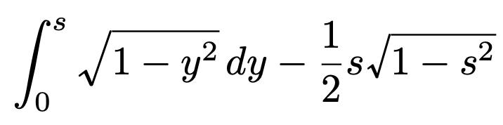 \[\int_{0}^{s}\sqrt{1-y^2}dy-\frac{1}{2}s\sqrt{1-s^2}\]