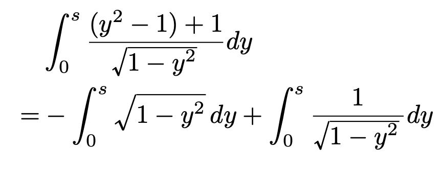 \begin{align*}&\int_{0}^{s}\frac{(y^2-1)+1}{\sqrt{1-y^2}}dy\\=&-\int_{0}^{s}\sqrt{1-y^2}dy+\int_{0}^{s}\frac{1}{\sqrt{1-y^2}}dy\end{align*}