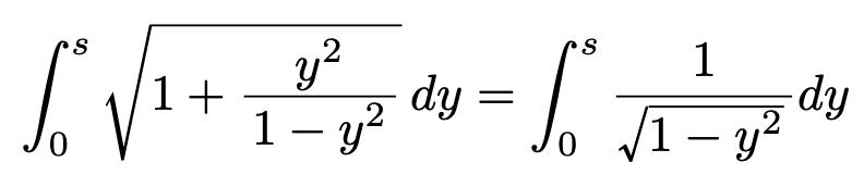 \[\int_{0}^{s}\sqrt{1+\frac{y^2}{1-y^2}}dy=\int_{0}^{s}\frac{1}{\sqrt{1-y^2}}dy\]