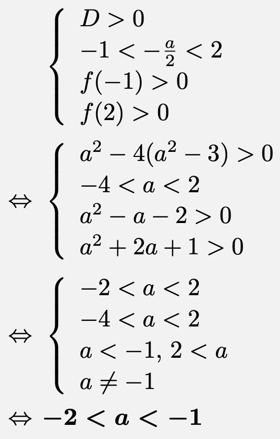 \begin{align*}&\left\{\begin{array}{l}D>0\\-1< -\frac{a}{2} <2 \\f(-1)>0\\f(2)>0\end{array}\right.\\\Leftrightarrow &\left\{\begin{array}{l}a^2-4(a^2-3)>0\\-4< a < 2\\a^2-a-2>0\\a^2+2a+1>0\end{array}\right.\\\Leftrightarrow &\left\{\begin{array}{l}-2<a<2\\-4< a <2\\a<-1,\,2<a\\a\ne -1\end{array}\right.\\\Leftrightarrow &\boldsymbol{-2<a<-1}\end{align*}
