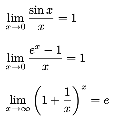 \[\lim_{x\to 0}\frac{\sin x}{x}=1\] \[\lim_{x\to 0}\frac{e^x-1}{x}=1\] \[\lim_{x\to \infty}\left(1+\frac{1}{x}\right)^x=e\]