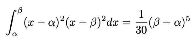 \[\int_{\alpha}^{\beta}(x-\alpha)^2(x-\beta)^2dx=\frac{1}{30}(\beta-\alpha)^5\]