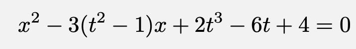 \[x^2-3(t^2-1)x+2t^3-6t+4=0\]
