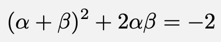 \[(\alpha+\beta)^2+2\alpha\beta=-2\]