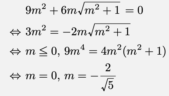 \begin{align*}&9m^2+6m\sqrt{m^2+1}=0\\\Leftrightarrow&3m^2=- 2m\sqrt{m^2+1}\\\Leftrightarrow&m\leqq0,\,9m^4=4m^2(m^2+1)\\\Leftrightarrow&m=0,\,m=-\frac{2}{\sqrt{5}}\end{align*}