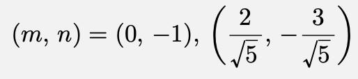 \[(m,\,n)=(0,\,-1),\,\left(\frac{2}{\sqrt{5}},\,-\frac{3}{\sqrt{5}}\right)\]