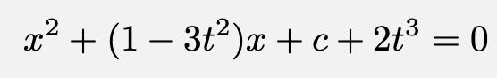 \[x^2+(1-3t^2)x+c+2t^3=0\]