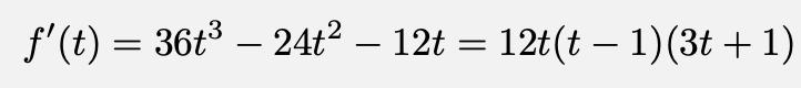 \[f'(t)=36t^3-24t^2-12t=12t(t-1)(3t+1)\]
