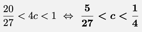 \[\frac{20}{27}<4c<1\Leftrightarrow \boldsymbol{\frac{5}{27}<c<\frac{1}{4}}\]