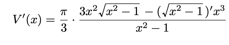 \[V'(x)=\frac{\pi}{3}\cdot\frac{3x^2\sqrt{x^2-1}-(\sqrt{x^2-1})'x^3}{x^2-1}\]