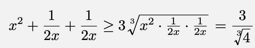 \[x^2+\frac{1}{2x}+\frac{1}{2x}\geq 3\sqrt[3]{x^2\cdot\frac{1}{2x}\cdot\frac{1}{2x}}=\frac{3}{\sqrt[3]{4}}\]