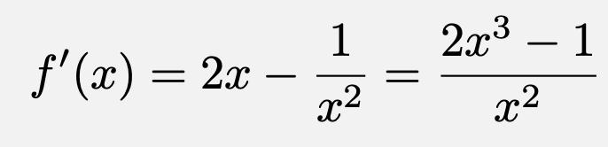 \[f'(x)=2x-\frac{1}{x^2}=\frac{2x^3-1}{x^2}\]