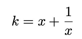 \[k=x+\frac{1}{x}\]