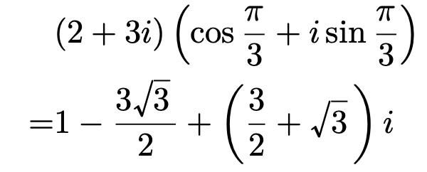 \begin{align*}&(2+3i)\left(\cos\frac{\pi}{3}+i\sin\frac{\pi}{3}\right)\\=&1-\frac{3\sqrt{3}}{2}+\left(\frac{3}{2}+\sqrt{3}\right)i\end{align*}