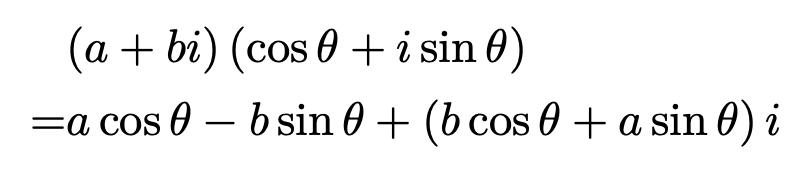 \begin{align*}&(a+bi)\left(\cos\theta+i\sin\theta\right)\\=&a\cos\theta-b\sin\theta+\left(b\cos\theta+a\sin\theta\right)i\end{align*}