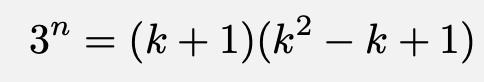 \[3^n=(k+1)(k^2-k+1)\]