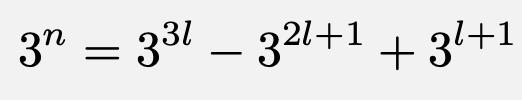 \[3^n=3^{3l}-3^{2l+1}+3^{l+1}\]