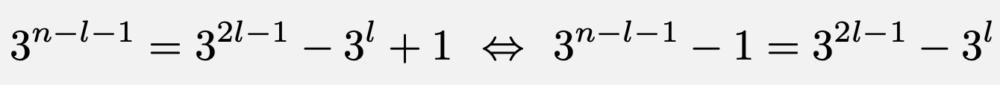 \[3^{n-l-1}=3^{2l-1}-3^l+1\Leftrightarrow 3^{n-l-1}-1=3^{2l-1}-3^l\]