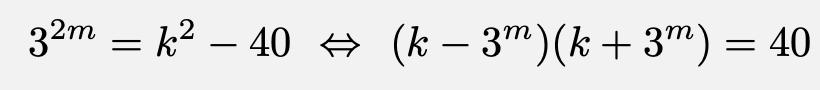 \[3^{2m}=k^2-40\Leftrightarrow (k-3^m)(k+3^m)=40\]