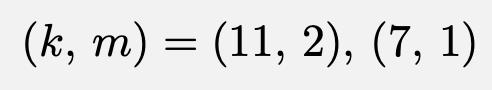 \[(k,\,m)=(11,\,2),\,(7,\,1)\]