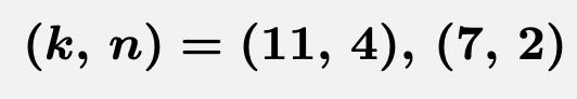\[\boldsymbol{(k,\,n)=(11,\,4),\,(7,\,2)}\]