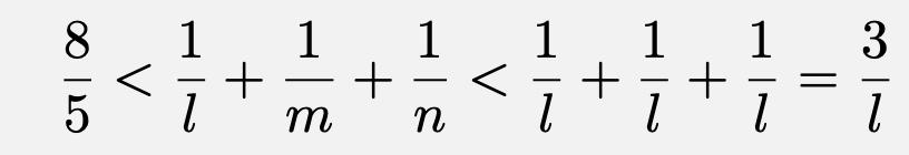 \[\frac{8}{5}<\frac{1}{l}+\frac{1}{m}+\frac{1}{n}<\frac{1}{l}+\frac{1}{l}+\frac{1}{l}=\frac{3}{l}\]