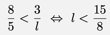 \[\frac{8}{5}<\frac{3}{l}\Leftrightarrow l<\frac{15}{8}\]