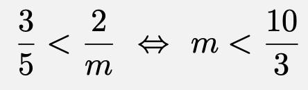 \[\frac{3}{5}<\frac{2}{m}\Leftrightarrow m<\frac{10}{3}\]