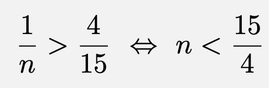 \[\frac{1}{n}>\frac{4}{15}\Leftrightarrow n