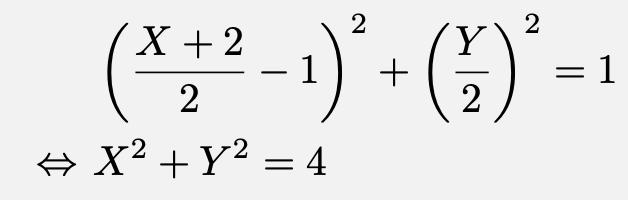\begin{align*}&\left(\frac{X+2}{2}-1\right)^2+\left(\frac{Y}{2}\right)^2=1\\\Leftrightarrow & X^2+Y^2=4\end{align*}