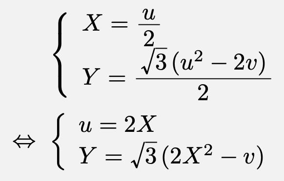 \begin{align*}&\left\{\begin{array}{l}X=\frac{u}{2}\\Y=\frac{\sqrt{3}(u^2-2v)}{2}\end{array}\right.\\\Leftrightarrow &\left\{\begin{array}{l}u=2X\\Y=\sqrt{3}(2X^2-v)\end{array}\right.\end{align*}