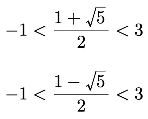 \[-1<\frac{1+\sqrt{5}}{2}<3\] \[-1<\frac{1-\sqrt{5}}{2}<3\]
