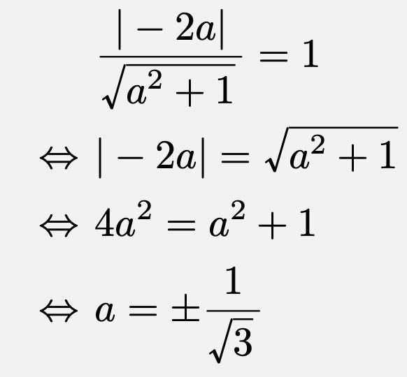 \begin{align*}&\frac{ -2a }{\sqrt{a^2+1}}=1\\\Leftrightarrow&  -2a =\sqrt{a^2+1}\\\Leftrightarrow& 4a^2=a^2+1\\\Leftrightarrow &a=\pm\frac{1}{\sqrt{3}}\end{align*}
