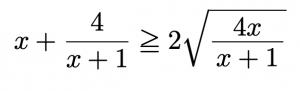 \[x+\frac{4}{x+1}\geqq 2\sqrt{\frac{4x}{x+1}}\]