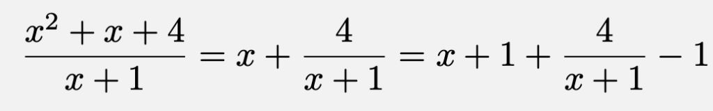 \[\frac{x^2+x+4}{x+1}=x+\frac{4}{x+1}=x+1+\frac{4}{x+1}-1\]