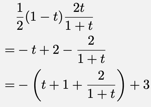 \begin{align*}&\frac{1}{2}(1-t)\frac{2t}{1+t}\\=&-t+2-\frac{2}{1+t}\\=&-\left(t+1+\frac{2}{1+t}\right)+3\end{align*}