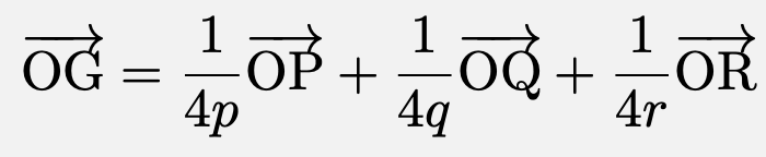 \[\overrightarrow{\mathrm{OG}}=\frac{1}{4p}\overrightarrow{\mathrm{OP}}+\frac{1}{4q}\overrightarrow{\mathrm{OQ}}+\frac{1}{4r}\overrightarrow{\mathrm{OR}}\]