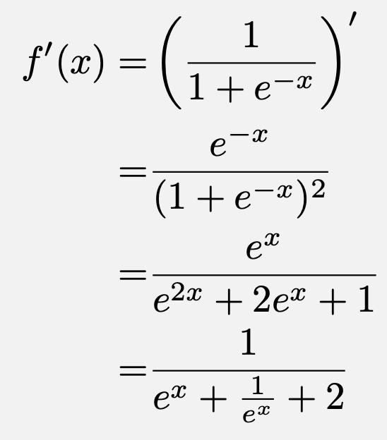 \begin{align*}f'(x)=&\left(\frac{1}{1+e^{-x}}\right)'\\=&\frac{e^{-x}}{(1+e^{-x})^2}\\=&\frac{e^{x}}{e^{2x}+2e^x+1}\\=&\frac{1}{e^x+\frac{1}{e^x}+2}\end{align*}