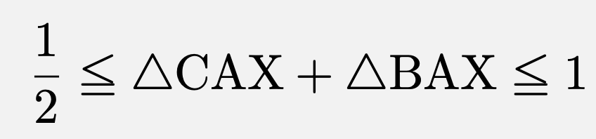 \[\frac{1}{2}\leqq \triangle\mathrm{CAX}+\triangle\mathrm{BAX}\leqq 1\]