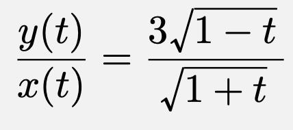 \[\frac{y(t)}{x(t)}=\frac{3\sqrt{1-t}}{\sqrt{1+t}}\]