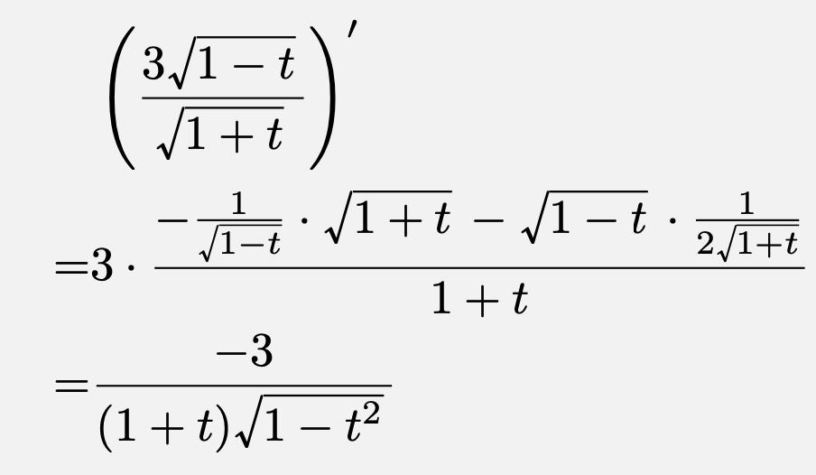 \begin{align*}&\left(\frac{3\sqrt{1-t}}{\sqrt{1+t}}\right)'\\=&3\cdot\frac{-\frac{1}{\sqrt{1-t}}\cdot\sqrt{1+t}-\sqrt{1-t}\cdot\frac{1}{2\sqrt{1+t}}}{1+t}\\=&\frac{-3}{(1+t)\sqrt{1-t^2}}\end{align*}
