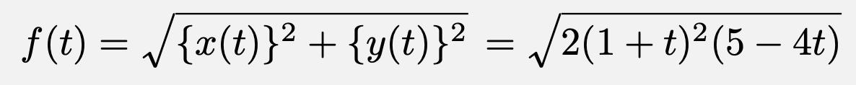 \[f(t)=\sqrt{\{x(t)\}^2+\{y(t)\}^2}=\sqrt{2(1+t)^2(5-4t)}\]